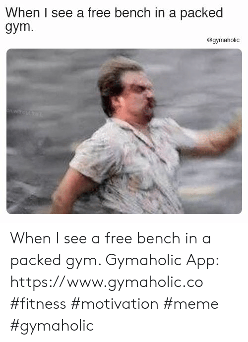 bench: When I see a free bench in a packed  gym.  @gymaholic  onwitho ut tma When I see a free bench in a packed gym.  Gymaholic App: https://www.gymaholic.co  #fitness #motivation #meme #gymaholic