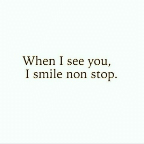 Smile, Non Stop, and You: When I see you,  I smile non stop.