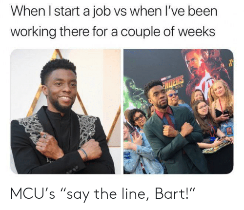 """Bart: When I start a job vs when I've been  working there for a couple of weeks  NDERS  WAR MCU's """"say the line, Bart!"""""""