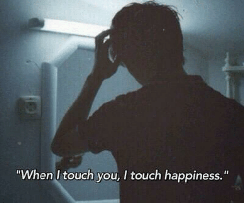"""Happiness, Touch, and You: """"When I touch you, I touch happiness."""""""