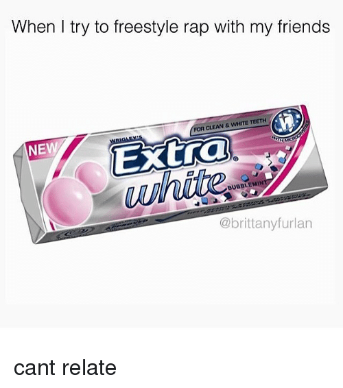 Brittanie: When I try to freestyle rap with my friends  cLEAN wnHmE TEETH  Extra  NEW  BUBBLE MIN  @brittany furlan cant relate