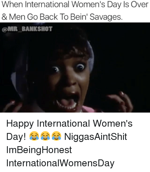 "Memes, 🤖, and Shot: When International Women's Day ls Over  & Men Go Back To Bein"" Savages.  OMR BANK SHOT Happy International Women's Day! 😂😂😂 NiggasAintShit ImBeingHonest InternationalWomensDay"
