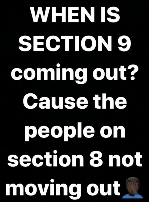 Memes, Section 8, and 🤖: WHEN IS  SECTION 9  coming out?  Cause the  people on  section 8 not  moving out