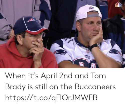 April: When it's April 2nd and Tom Brady is still on the Buccaneers https://t.co/qFIOrJMWEB