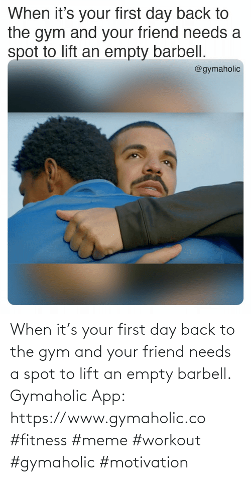 empty: When it's your first day back to the gym and your friend needs a spot to lift an empty barbell.  Gymaholic App: https://www.gymaholic.co  #fitness #meme #workout #gymaholic #motivation