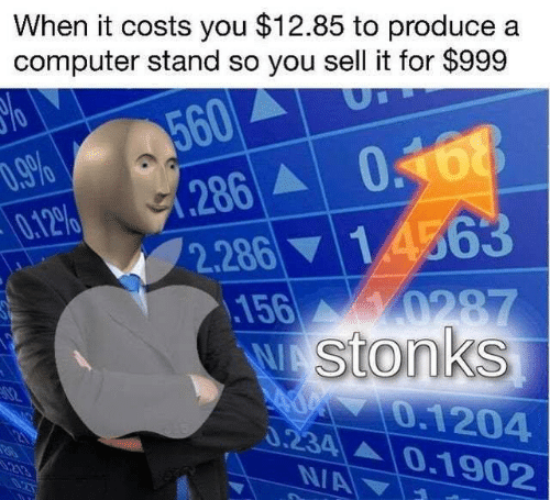 Memes, Computer, and 🤖: When it costs you $12.85 to produce  computer stand so you sell it for $999  560  286A  2.28614563  156 0287  048  .9%  0.12%  WAStonks  A 0.1204  0.234  N/A  02  0.1902  S213