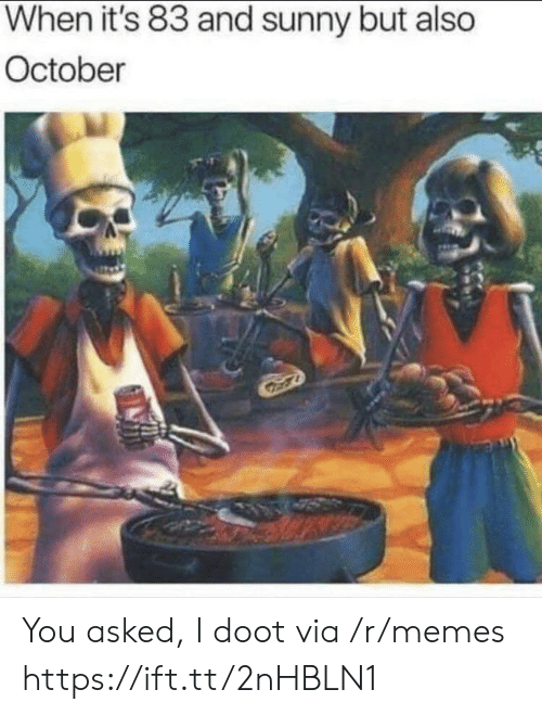 sunny: When it's 83 and sunny but also  October You asked, I doot via /r/memes https://ift.tt/2nHBLN1