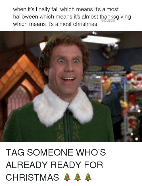Christmas, Fall, and Halloween: when it's finally fall which means it's almost  halloween which means it's almost thanksgivingg  which means it's almost christmas  bustle TAG SOMEONE WHO'S ALREADY READY FOR CHRISTMAS 🎄🎄🎄