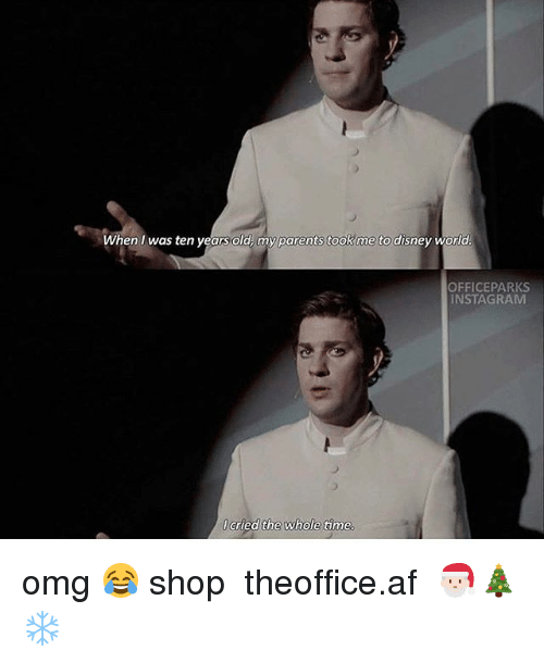 Af, Disney, and Disney World: When Iwas ten years old, my parents took me to disney world  OFFICEPARKS  INSTAGRAM  I cried the whole time. omg 😂 shop ➵ theoffice.af 🎅🏻🎄❄️‬