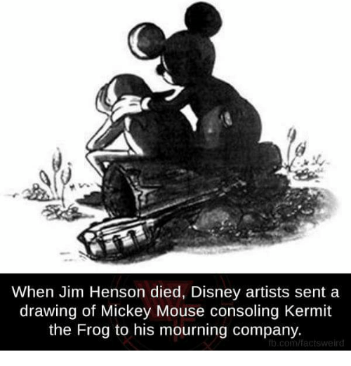 Kermit the Frog: When Jim Henson died, Disney artists sent a  drawing of Mickey Mouse consoling Kermit  the Frog to his mourning company.  ib.com/facts weird
