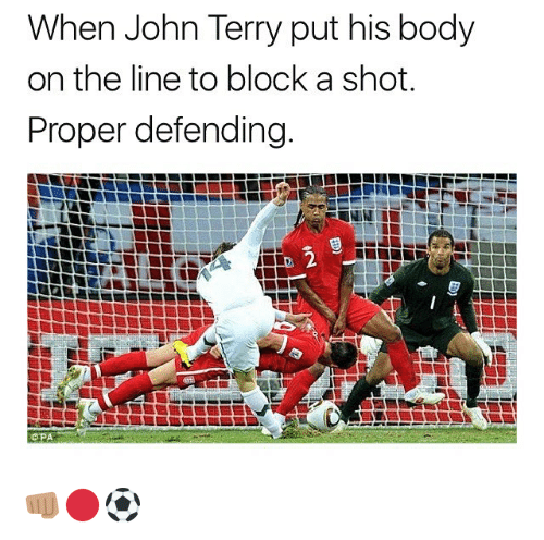 Memes, John Terry, and 🤖: When John Terry put his body  on the line to block a shot.  Proper defending  2  OPA 👊🏽🔴⚽️