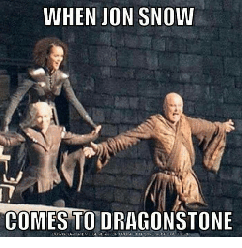 meme generator: WHEN JON SNOW  COMES TO DRAGONSTONE  DOWNLOAD MEME GENERATOR FROMTTMEMECRUNCH  COM