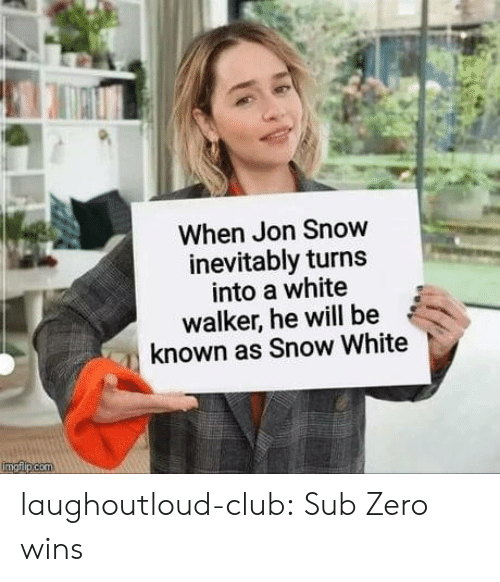 Sub-Zero: When Jon Snow  inevitably turns  into a white  walker, he will be  known as Snow White laughoutloud-club:  Sub Zero wins