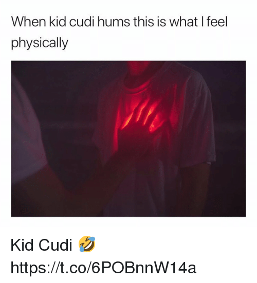 Kid Cudi: When kid cudi hums this is what Ifeel  physically Kid Cudi 🤣 https://t.co/6POBnnW14a