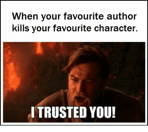 Trusted You: When  kills your favourite character.  your favourite author  I TRUSTED YOU!