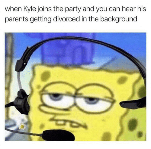 Parents, Party, and Can: when Kyle joins the party and you can hear his  parents getting divorced in the background