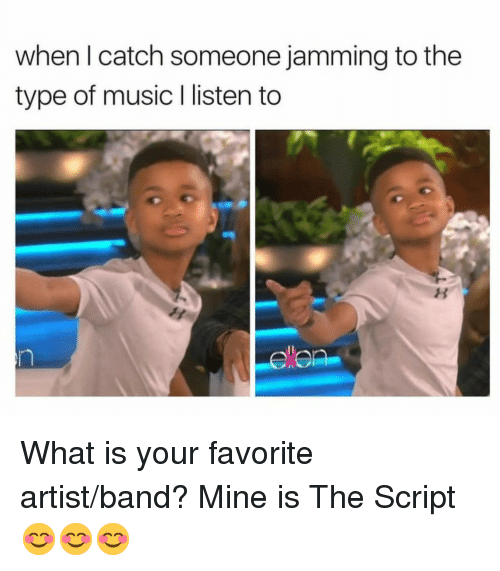 Music, What Is, and Band: when l catch someone jamming to the  type of music I listen to <p>What is your favorite artist/band? Mine is The Script 😊😊😊</p>