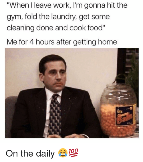 "Food, Funny, and Gym: ""When l leave work, I'm gonna hit the  gym, rold the laundry, get some  cleaning done and cook food""  Me for 4 hours after getting home  utz On the daily 😂💯"