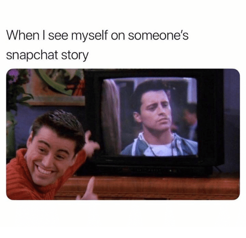 Snapchat, Story, and Myself: When l see myself on someone's  snapchat story