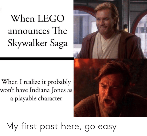 First Post: When LEGO  announces The  Skywalker Saga  When I realize it probably  won't have Indiana Jones as  playable character  a My first post here, go easy