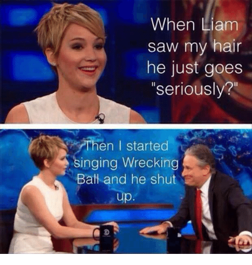 """wrecking ball: When Liam  saw my hair  he just goes  """"seriously?""""  Then I started  inging Wrecking  Ball and he shut"""