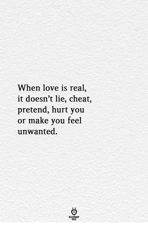 Love, Make, and You: When love is real,  it doesn't lie, cheat,  pretend, hurt you  or make you feel  unwanted.  RELATIONGHP