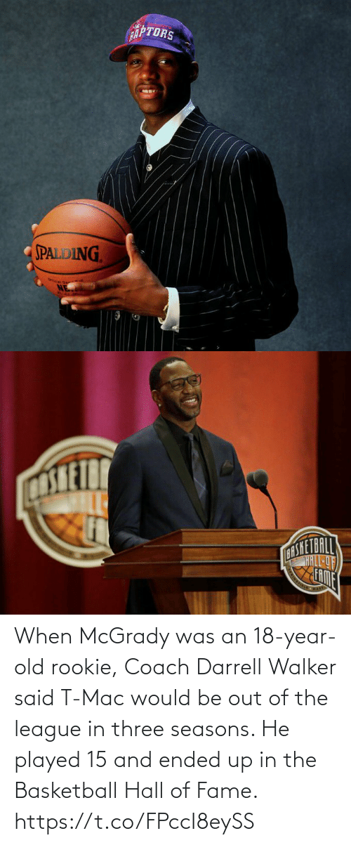 The League: When McGrady was an 18-year-old rookie, Coach Darrell Walker said T-Mac would be out of the league in three seasons.   He played 15 and ended up in the Basketball Hall of Fame. https://t.co/FPccI8eySS