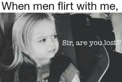 Memes, Lost, and 🤖: When men flirt with me,  Sir, are you lost?