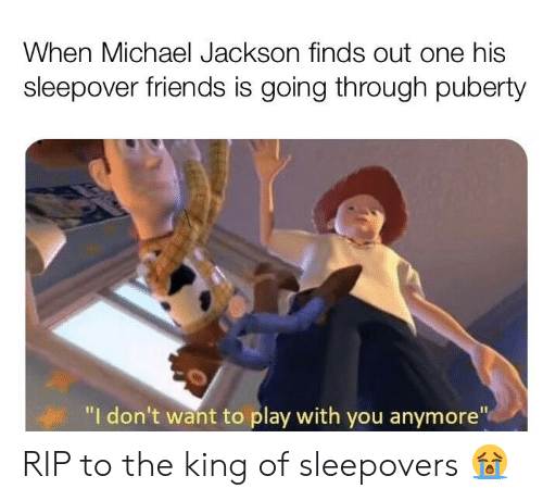"""Friends, Michael Jackson, and Michael: When Michael Jackson finds out one his  sleepover friends is going through puberty  """"I don't want to play with you anymore"""" RIP to the king of sleepovers 😭"""