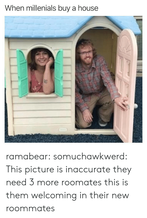 Tumblr, Blog, and House: When millenials buy a house ramabear: somuchawkwerd: This picture is inaccurate they need 3 more roomates this is them welcoming in their new roommates