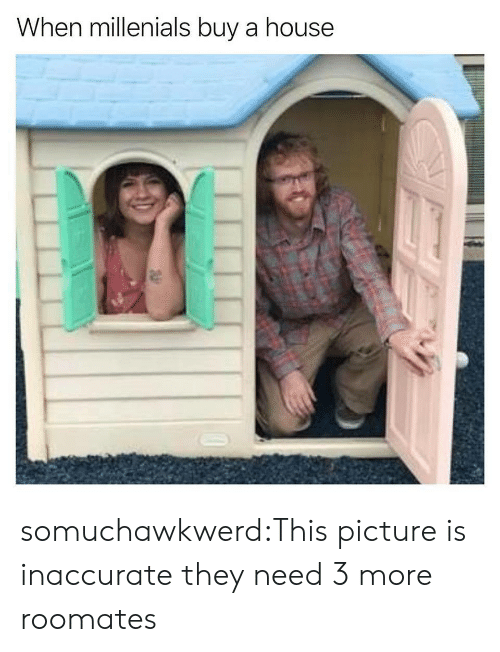 Target, Tumblr, and Blog: When millenials buy a house somuchawkwerd:This picture is inaccurate they need 3 more roomates