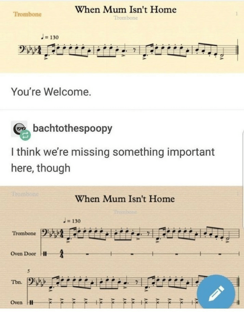 Home, Think, and Door: When Mum Isn't Home  Trombone  Trombone  J= 130  You're Welcome.  bachtothespoopy  I think we're missing something important  here, though  Tombone  When Mum Isn't Home  Trombone  J130  Trombone  Oven Door H  Thn.  Oven H