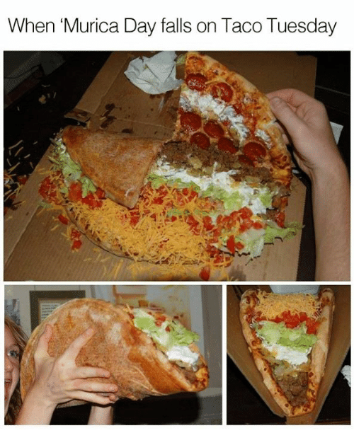 taco tuesday: When 'Murica Day falls on Taco Tuesday