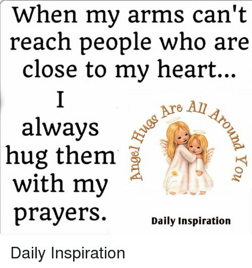 Alwaysed: When my arms can't  reach people who are  close to my heart...  Are A  e All  always  hug them  hug them s  with my  prayers.Daily Inspiration Daily Inspiration