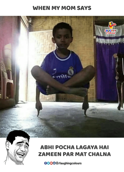 Indianpeoplefacebook, Mom, and Mat: WHEN MY MOM SAYS  AUGHING  ABHI POCHA LAGAYA HAI  ZAMEEN PAR MAT CHALNA  0OOO/laughingcolours