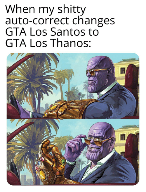 Auto Correct, Thanos, and Gta: When my shitty  auto-correct changes  GTA Los Santos to  GTA Los Thanos: