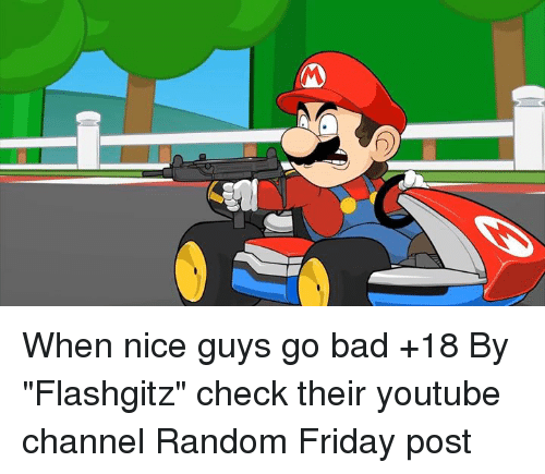 """Youtubable: When nice guys go bad +18  By """"Flashgitz"""" check their youtube channel  Random Friday post"""