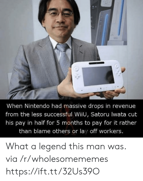 wiiu: When Nintendo had massive drops in revenue  from the less successful WiiU, Satoru lwata cut  his pay in half for 5 months to pay for it rather  than blame others or lay off workers. What a legend this man was. via /r/wholesomememes https://ift.tt/32Us39O