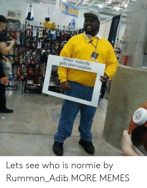 Dank, Memes, and Target: When nobody  gets your cosplay. Lets see who is normie by Rumman_Adib MORE MEMES