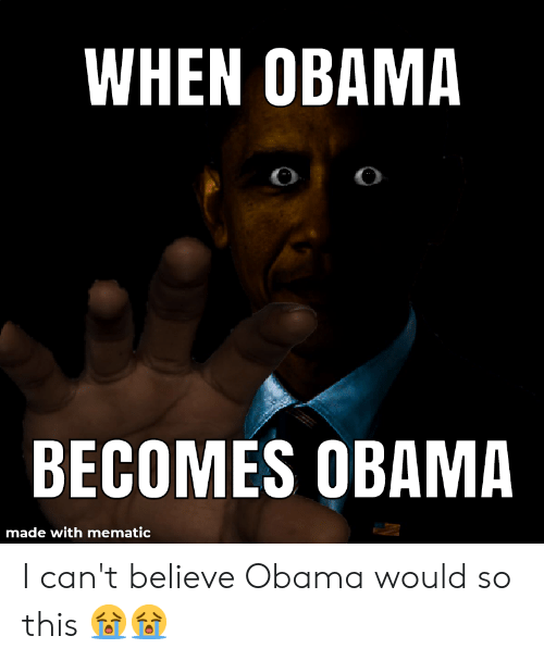 Obama, Believe, and Made: WHEN OBAMA  BECOMES OBAMA  made with mematic I can't believe Obama would so this 😭😭
