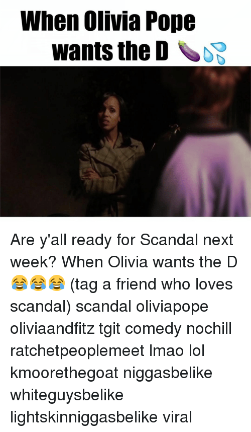 Olivia Pope: When Olivia Pope  wants the DS Are y'all ready for Scandal next week? When Olivia wants the D 😂😂😂 (tag a friend who loves scandal) scandal oliviapope oliviaandfitz tgit comedy nochill ratchetpeoplemeet lmao lol kmoorethegoat niggasbelike whiteguysbelike lightskinniggasbelike viral