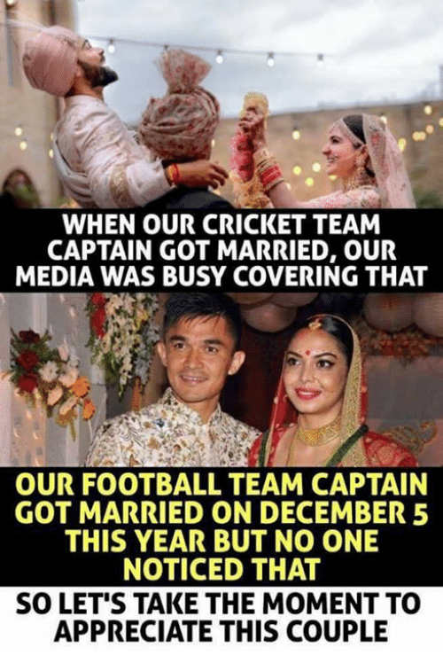 Football, Memes, and Appreciate: WHEN OUR CRICKET TEAM  CAPTAIN GOT MARRIED, OUR  MEDIA WAS BUSY COVERING THAT  OUR FOOTBALL TEAM CAPTAIN  GOT MARRIED ON DECEMBER 5  THIS YEAR BUT NO ONE  NOTICED THAT  SO LET'S TAKE THE MOMENT TO  APPRECIATE THIS COUPLIE