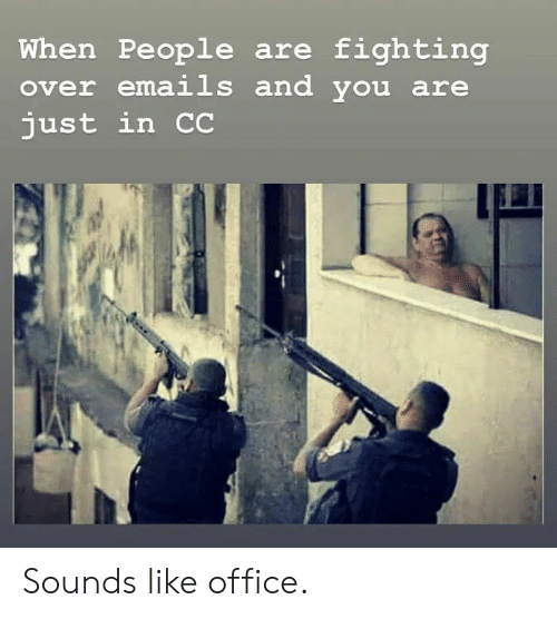 And You Are: When People are fighting  over emails and you are  just in C Sounds like office.