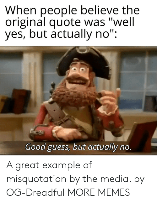 """Dank, Memes, and Target: When people believe the  original quote was """"well  yes, but actually no"""":  Good guess, but actually no. A great example of misquotation by the media. by OG-Dreadful MORE MEMES"""