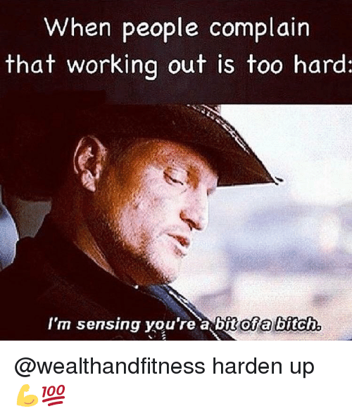 Gym, Working Out, and Working: When people complain  that working out is too hard:  fm 5ensing you re a bt oraortch @wealthandfitness harden up 💪💯