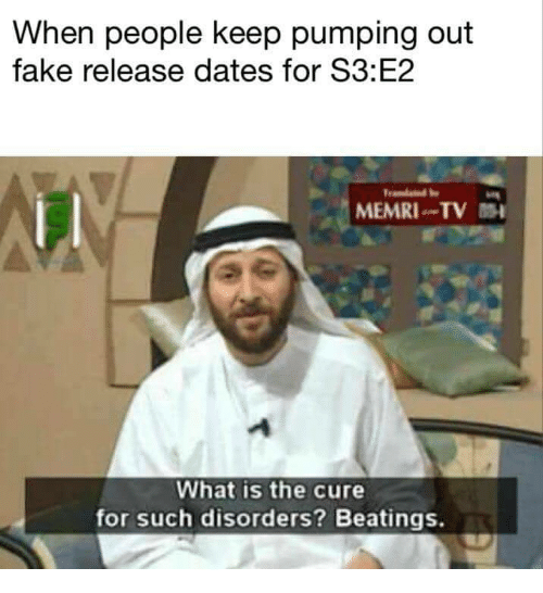 Fake, What Is, and The Cure: When people keep pumping out  fake release dates for S3:E2  MEMRI TV  What is the cure  for such disorders? Beatings.
