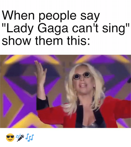 """Lady Gaga, Memes, and 🤖: When people say  """"Lady Gaga can't sing  show them this: 😎🎤🎶"""