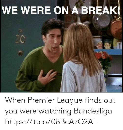 bundesliga: When Premier League finds out you were watching Bundesliga https://t.co/08BcAzO2AL