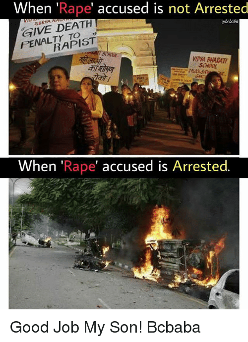 Rapeing: When 'Rape' accused is not Arrested  GIVE DEATH  PENALTY TO  SURYA N  @bobaba  9)  RAPIST  VIDYA PHARAT  SCHOOL  When 'Rape' accused is Arrested. Good Job My Son! Bcbaba