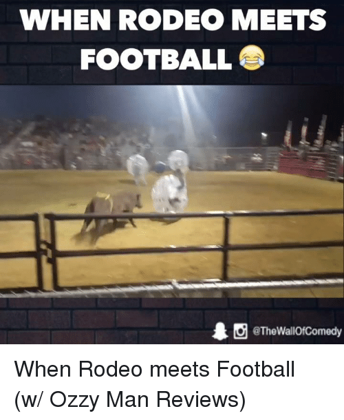 Ozzies: WHEN RODEO MEETS  FOOTBALL  1 O @The Wallof Comedy When Rodeo meets Football (w/ Ozzy Man Reviews)